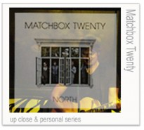 up close & personal with Matchbox Twenty